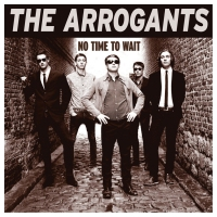 The Arrogants - No Time To Wait (Dirty Water Records)