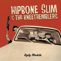Hipbone Slim & the Kneetremblers - Ugly Mobile (Dirty Water Records)