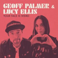 Your Face is Weird - Geoff Palmer & Lucy Ellis